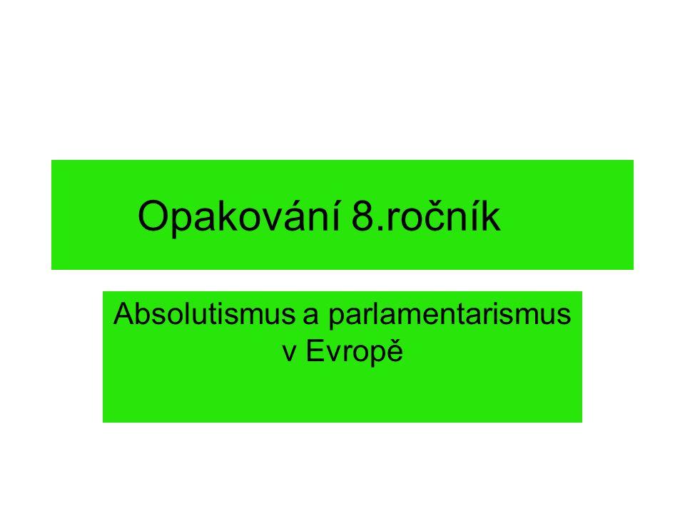 Opakování 8.ročník Absolutismus a parlamentarismus v Evropě