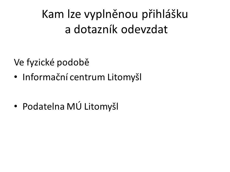 Kam lze vyplněnou přihlášku a dotazník odevzdat Ve fyzické podobě Informační centrum Litomyšl Podatelna MÚ Litomyšl