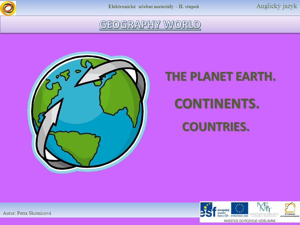 Elektronické učební materiály - II. stupeň Anglický jazyk Autor: Petra Skotnicová THE PLANET EARTH.