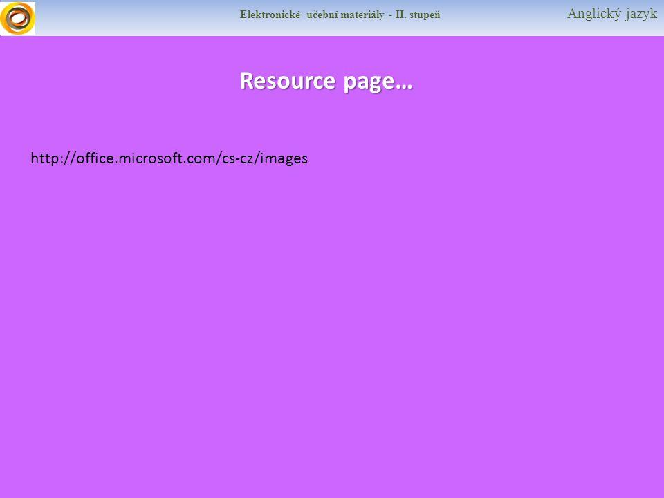 Resource page… http://office.microsoft.com/cs-cz/images Elektronické učební materiály - II.