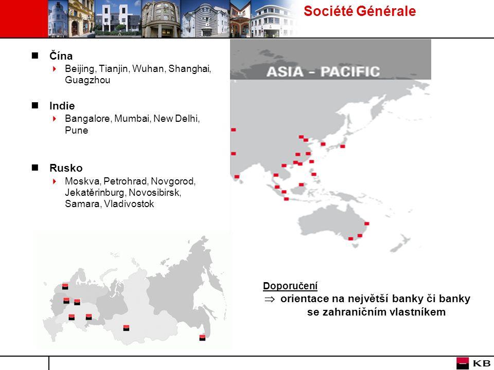 Société Générale Čína  Beijing, Tianjin, Wuhan, Shanghai, Guagzhou Indie  Bangalore, Mumbai, New Delhi, Pune Rusko  Moskva, Petrohrad, Novgorod, Je
