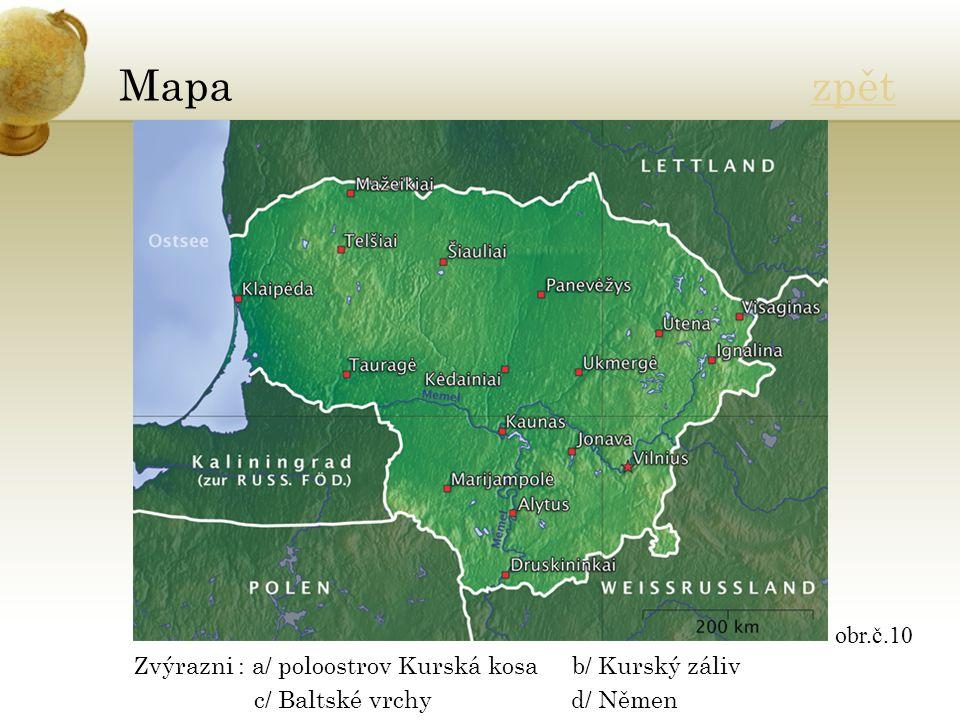 Mapa zpětzpět Zvýrazni : a/ poloostrov Kurská kosa b/ Kurský záliv c/ Baltské vrchy d/ Němen obr.č.10