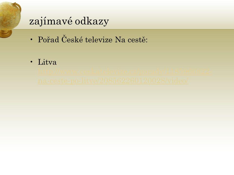 zajímavé odkazy Pořad České televize Na cestě: Litva http://www.ceskatelevize.cz/porady/1185966822- na-ceste-po-litve/208562260120028/video/ http://www.ceskatelevize.cz/porady/1185966822- na-ceste-po-litve/208562260120028/video/