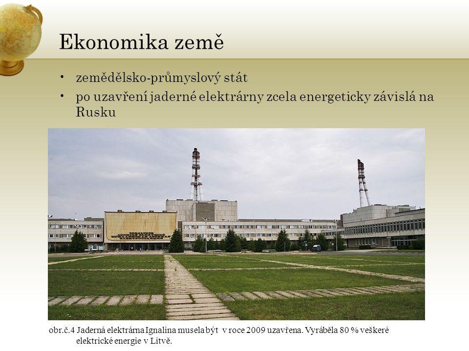 Ekonomika země zemědělsko-průmyslový stát po uzavření jaderné elektrárny zcela energeticky závislá na Rusku obr.č.4 Jaderná elektrárna Ignalina musela být v roce 2009 uzavřena.