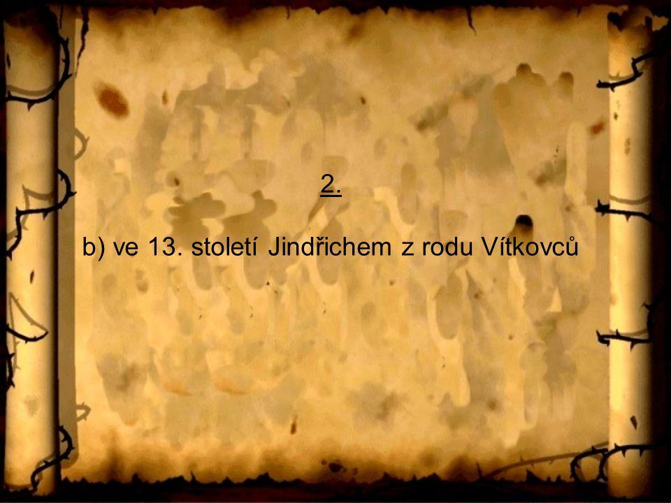 2. b) ve 13. století Jindřichem z rodu Vítkovců