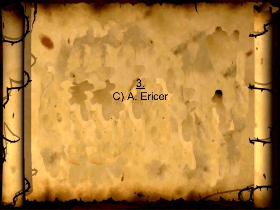 3. C) A. Ericer
