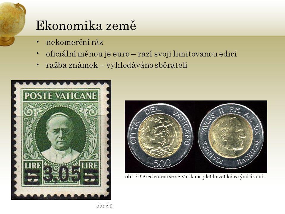 Ekonomika země nekomerční ráz oficiální měnou je euro – razí svoji limitovanou edici ražba známek – vyhledáváno sběrateli obr.č.8 obr.č.9 Před eurem se ve Vatikánu platilo vatikánskými lirami.