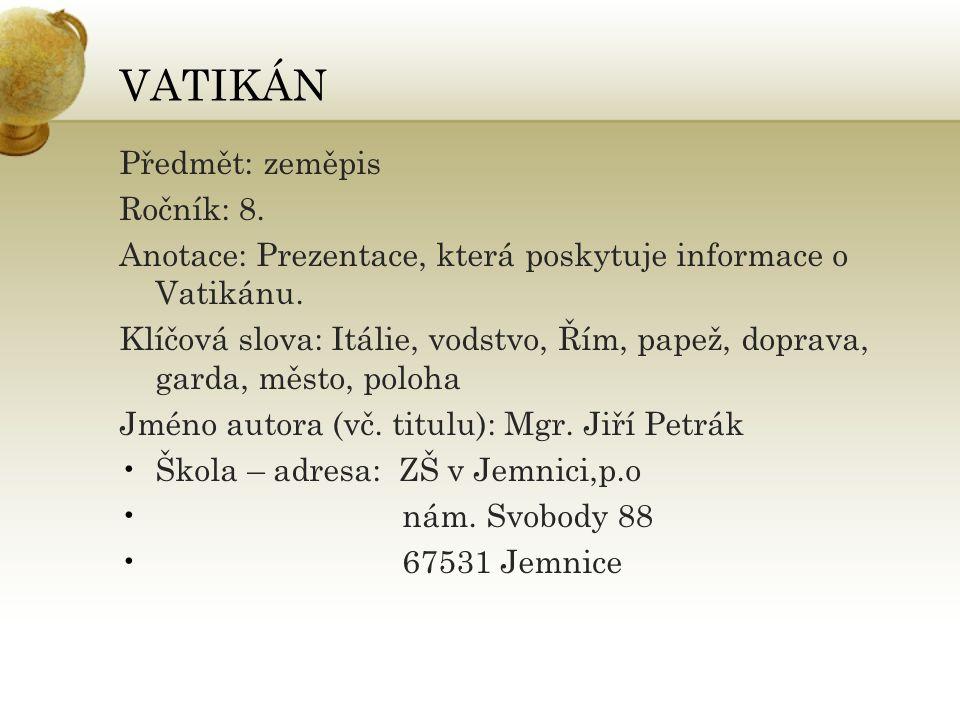 VATIKÁN Předmět: zeměpis Ročník: 8. Anotace: Prezentace, která poskytuje informace o Vatikánu.