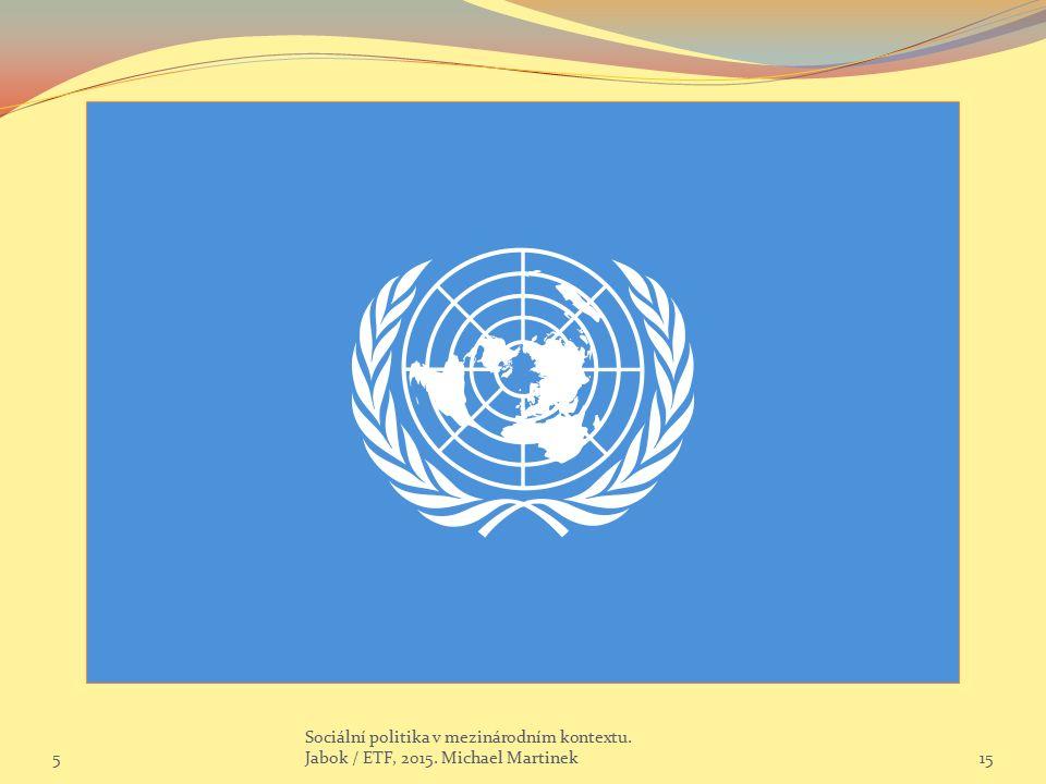 5 Sociální politika v mezinárodním kontextu. Jabok / ETF, 2015. Michael Martinek15