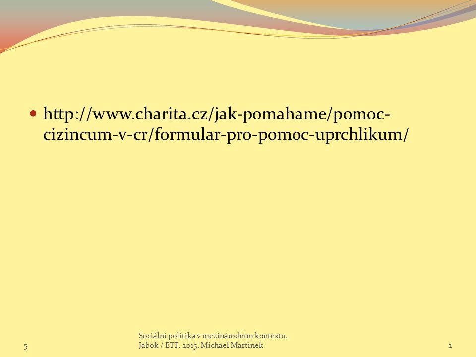 http://www.charita.cz/jak-pomahame/pomoc- cizincum-v-cr/formular-pro-pomoc-uprchlikum/ 5 Sociální politika v mezinárodním kontextu.