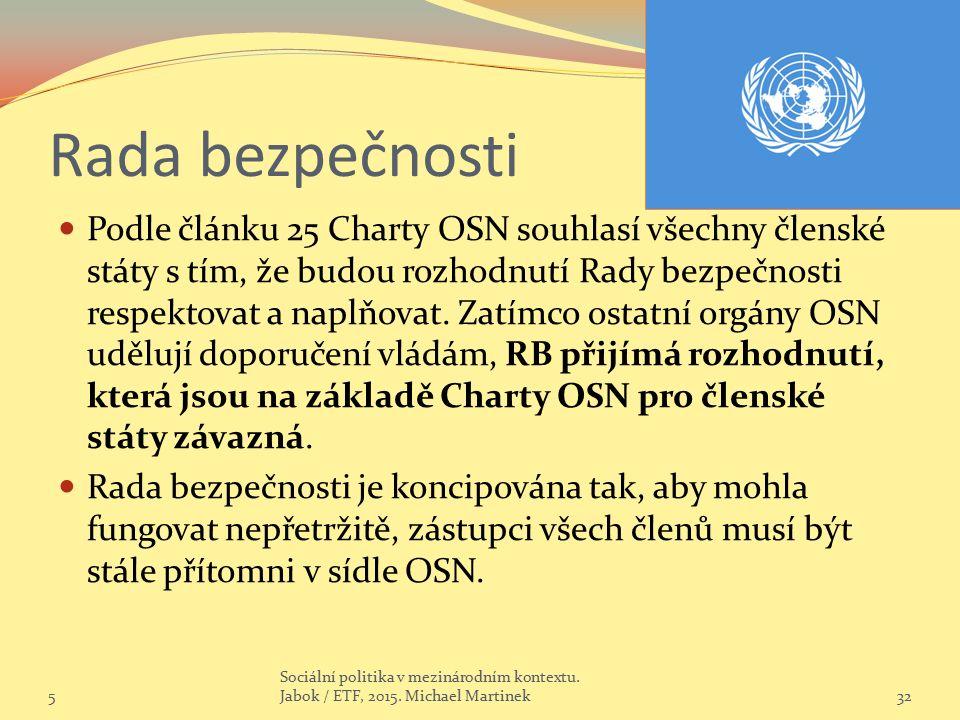 Rada bezpečnosti Podle článku 25 Charty OSN souhlasí všechny členské státy s tím, že budou rozhodnutí Rady bezpečnosti respektovat a naplňovat.