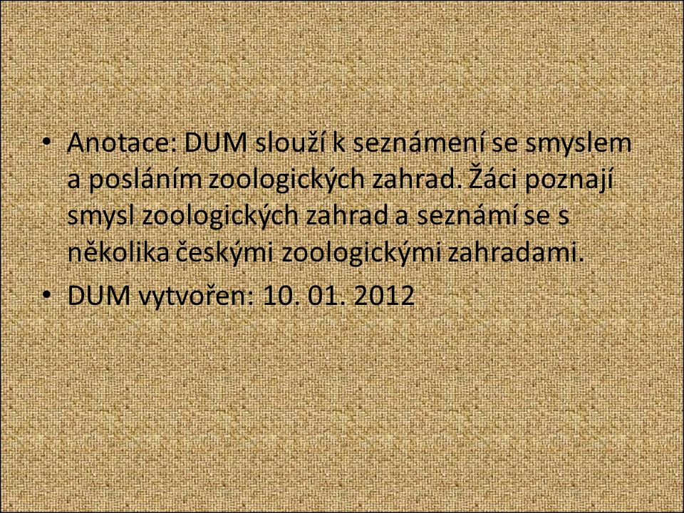 Anotace: DUM slouží k seznámení se smyslem a posláním zoologických zahrad.