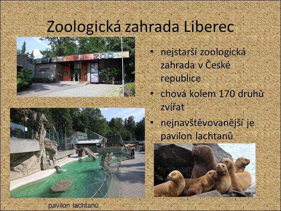 Zoologická zahrada Liberec nejstarší zoologická zahrada v České republice chová kolem 170 druhů zvířat nejnavštěvovanější je pavilon lachtanů pavilon lachtanů