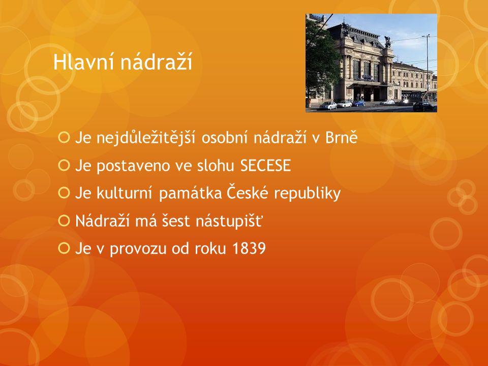 Hlavní nádraží  Je nejdůležitější osobní nádraží v Brně  Je postaveno ve slohu SECESE  Je kulturní památka České republiky  Nádraží má šest nástupišť  Je v provozu od roku 1839