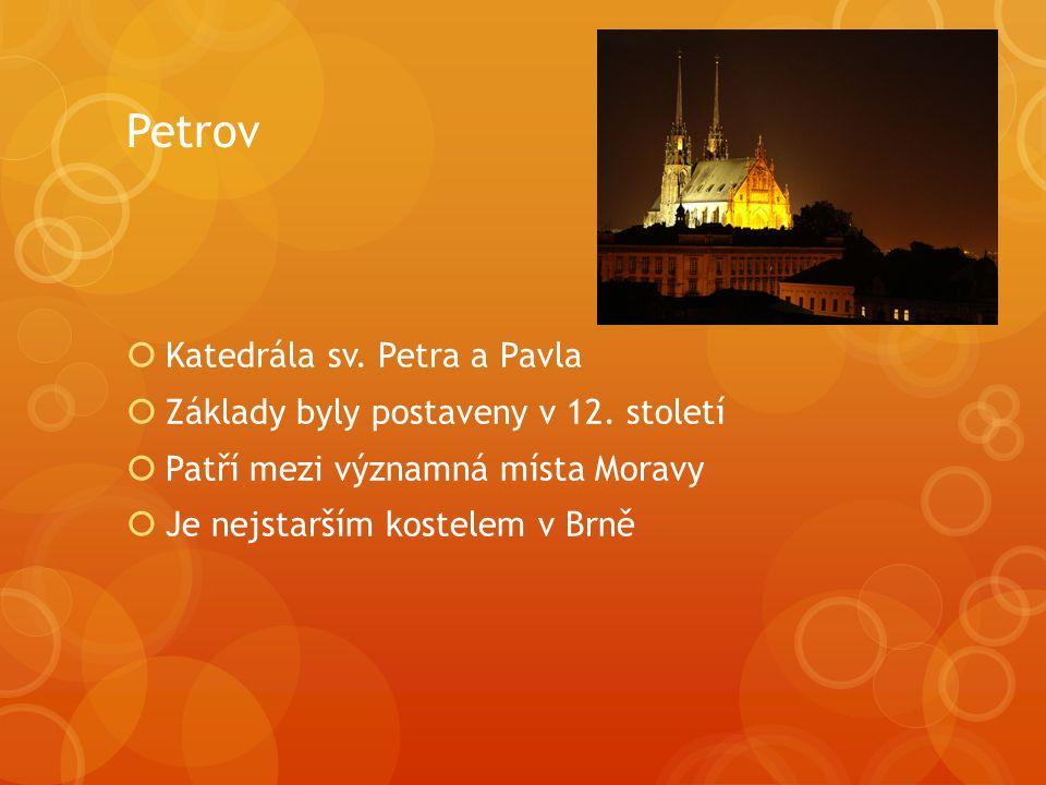 Petrov  Katedrála sv. Petra a Pavla  Základy byly postaveny v 12. století  Patří mezi významná místa Moravy  Je nejstarším kostelem v Brně