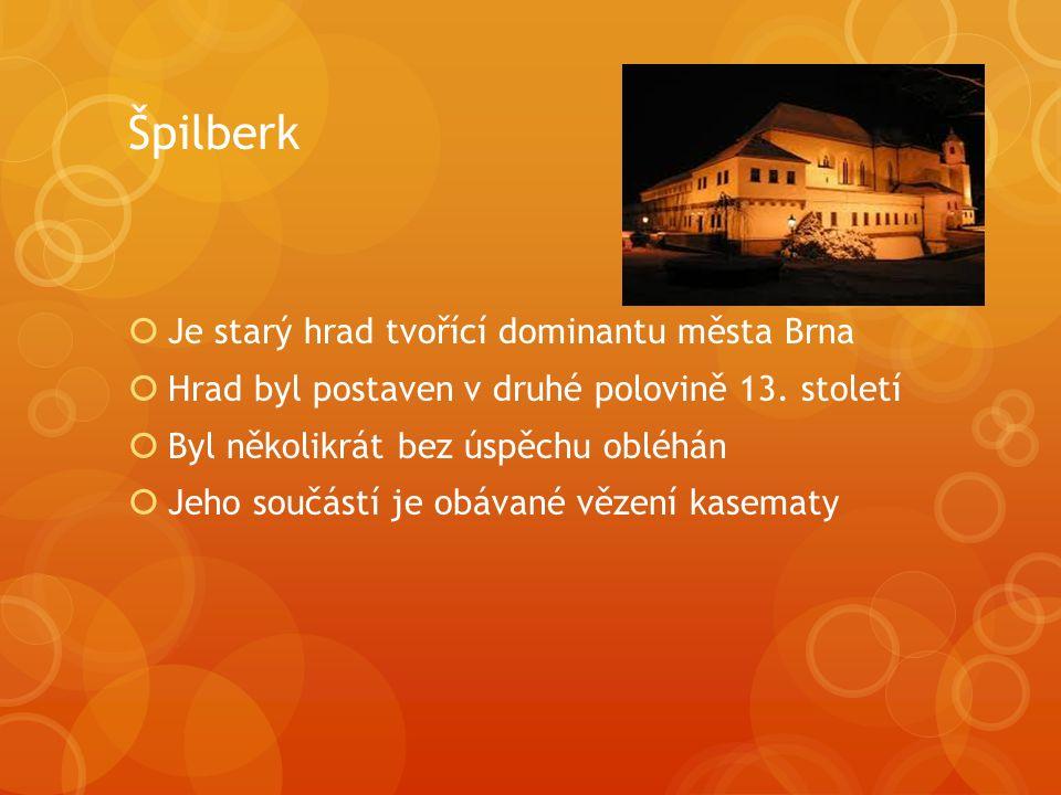 Špilberk  Je starý hrad tvořící dominantu města Brna  Hrad byl postaven v druhé polovině 13. století  Byl několikrát bez úspěchu obléhán  Jeho sou