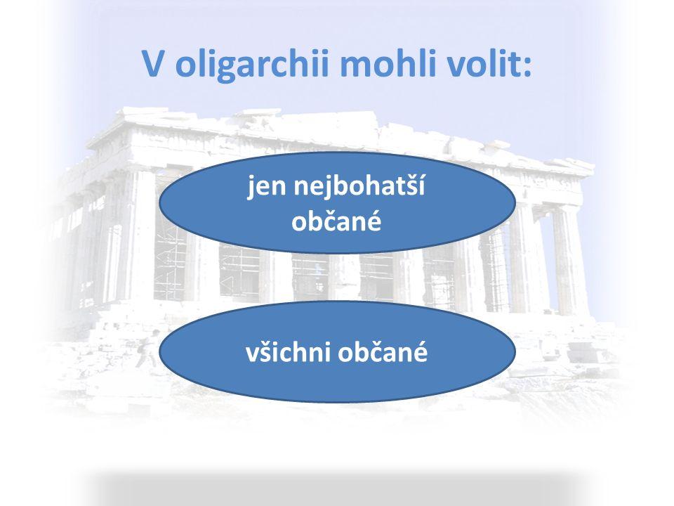 V oligarchii mohli být voleni: jen nejbohatší občané i chudší občané