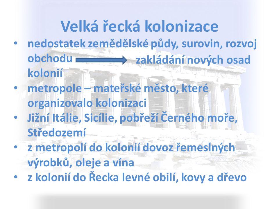 Do kolonií Řekové vyváželi: řemeslné výrobky, olej a víno levné obilí, kovy a dřevo