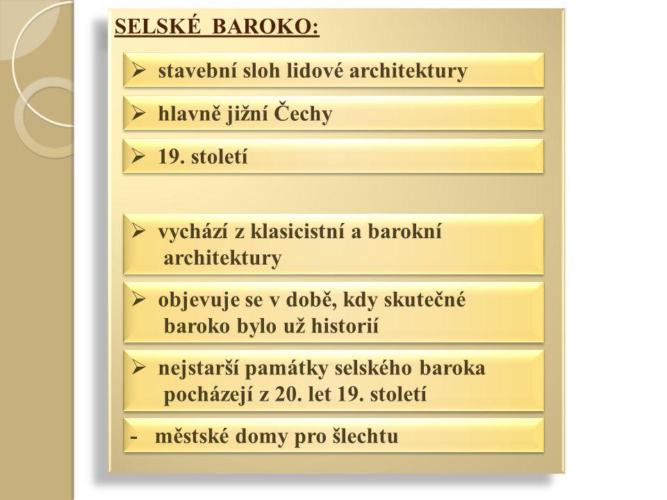 SELSKÉ BAROKO:  stavební sloh lidové architektury  hlavně jižní Čechy  19.