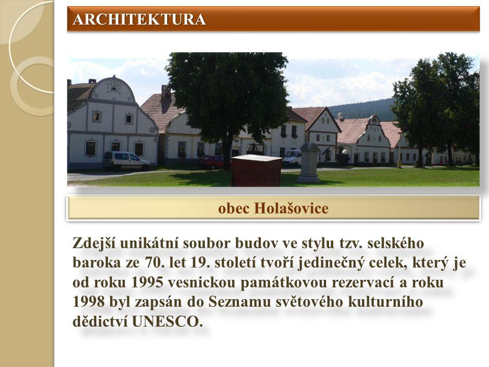 ARCHITEKTURAARCHITEKTURA obec Holašovice Zdejší unikátní soubor budov ve stylu tzv. selského baroka ze 70. let 19. století tvoří jedinečný celek, kter