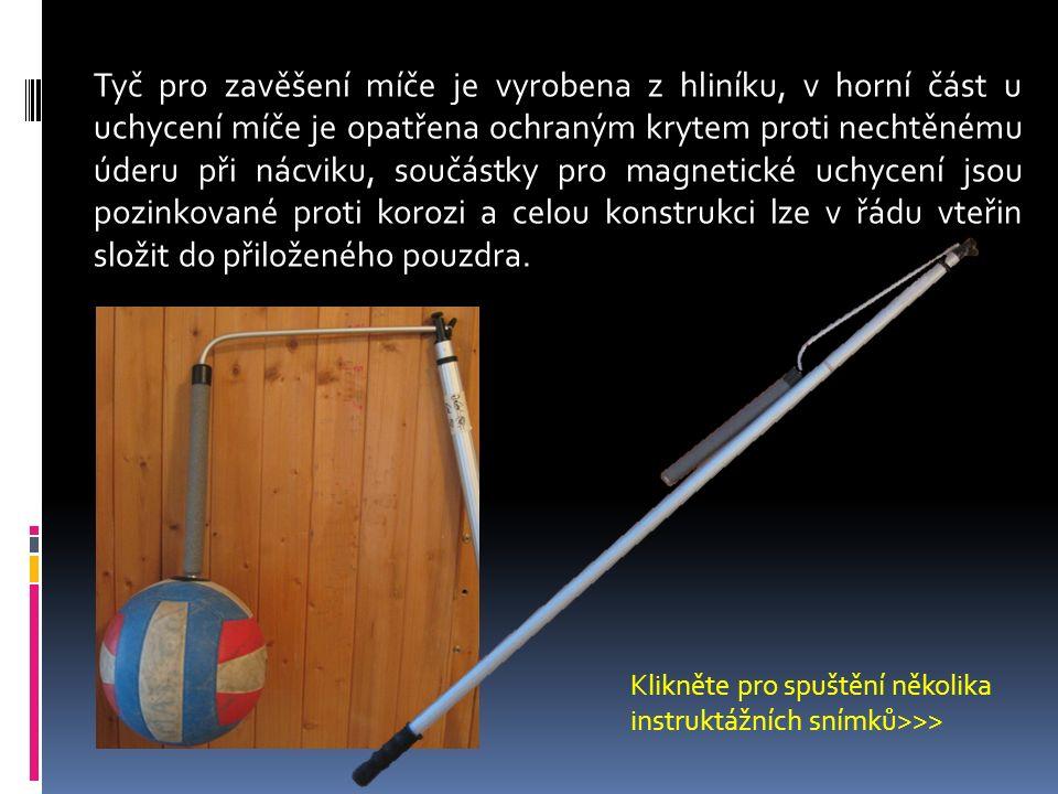 Tyč pro zavěšení míče je vyrobena z hliníku, v horní část u uchycení míče je opatřena ochraným krytem proti nechtěnému úderu při nácviku, součástky pr