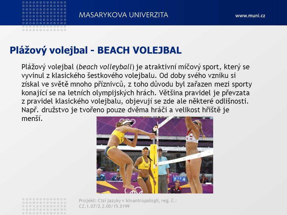 Plážový volejbal - BEACH VOLEJBAL Plážový volejbal (beach volleyball) je atraktivní míčový sport, který se vyvinul z klasického šestkového volejbalu.