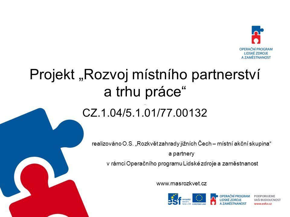 """Projekt """"Rozvoj místního partnerství a trhu práce"""". CZ.1.04/5.1.01/77.00132 realizováno O.S. """"Rozkvět zahrady jižních Čech – místní akční skupina"""" a p"""