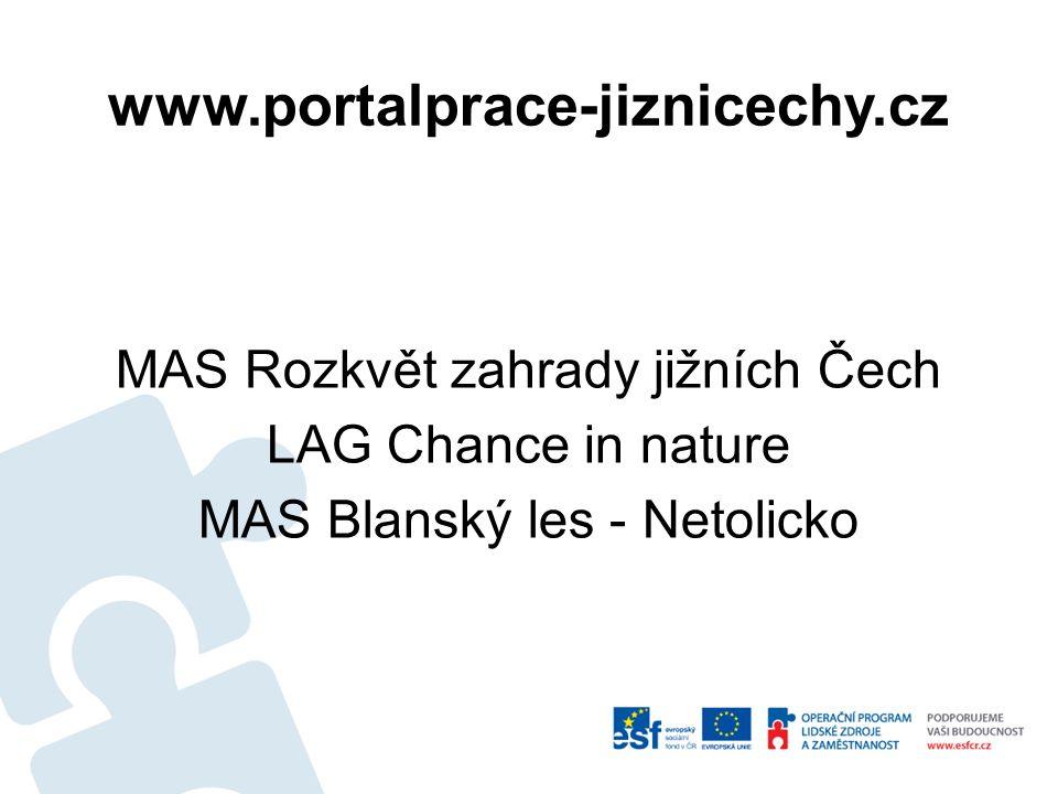 www.portalprace-jiznicechy.cz MAS Rozkvět zahrady jižních Čech LAG Chance in nature MAS Blanský les - Netolicko