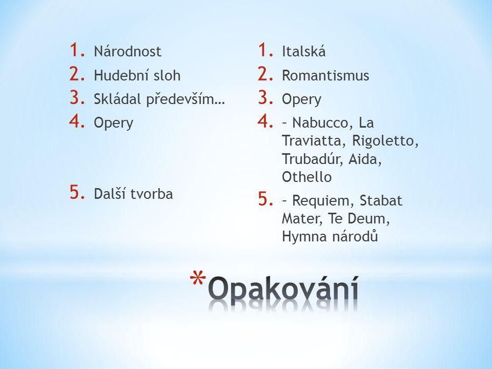 1. Národnost 2. Hudební sloh 3. Skládal především… 4. Opery 5. Další tvorba 1. Italská 2. Romantismus 3. Opery 4. – Nabucco, La Traviatta, Rigoletto,