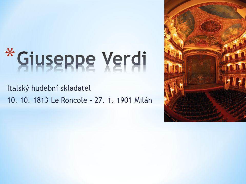 Italský hudební skladatel 10. 10. 1813 Le Roncole – 27. 1. 1901 Milán