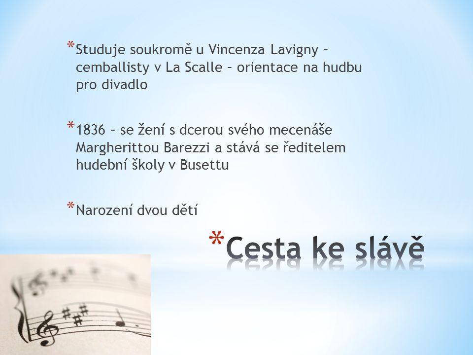 * Studuje soukromě u Vincenza Lavigny – cemballisty v La Scalle – orientace na hudbu pro divadlo * 1836 – se žení s dcerou svého mecenáše Margherittou