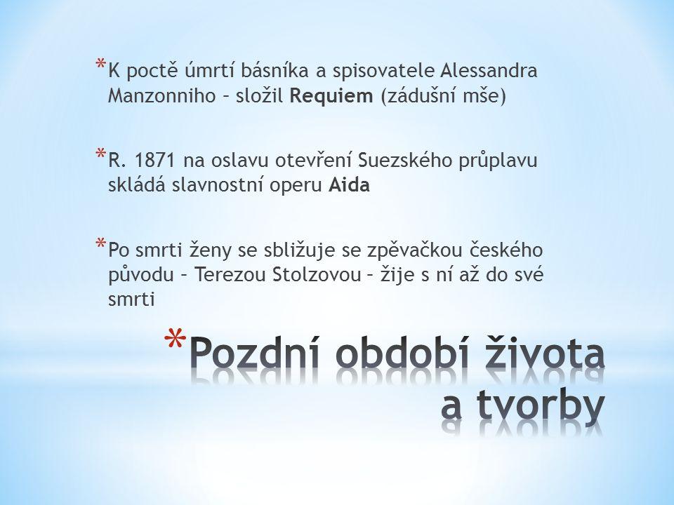 * K poctě úmrtí básníka a spisovatele Alessandra Manzonniho – složil Requiem (zádušní mše) * R. 1871 na oslavu otevření Suezského průplavu skládá slav