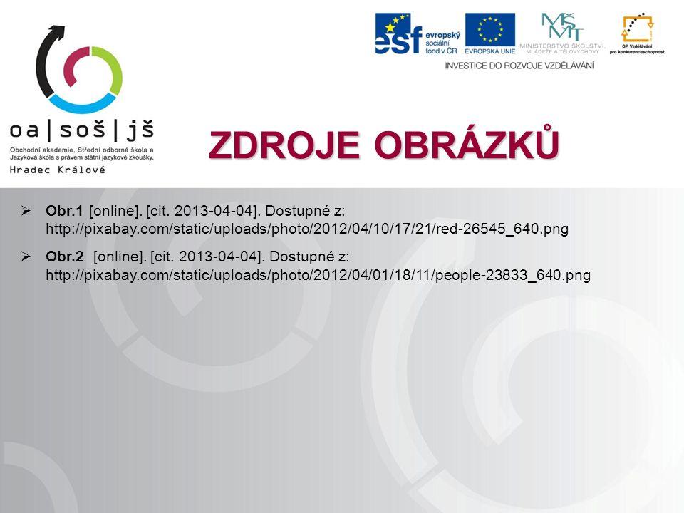 ZDROJE OBRÁZKŮ  Obr.1 [online]. [cit. 2013-04-04]. Dostupné z: http://pixabay.com/static/uploads/photo/2012/04/10/17/21/red-26545_640.png  Obr.2 [on