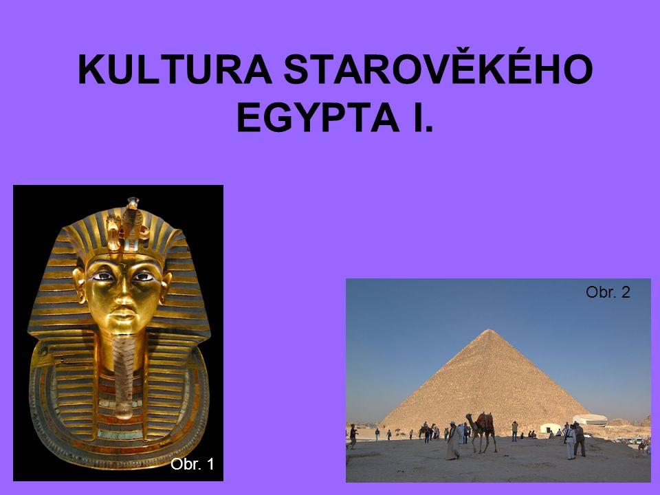 KULTURA STAROVĚKÉHO EGYPTA I. Obr. 1 Obr. 2