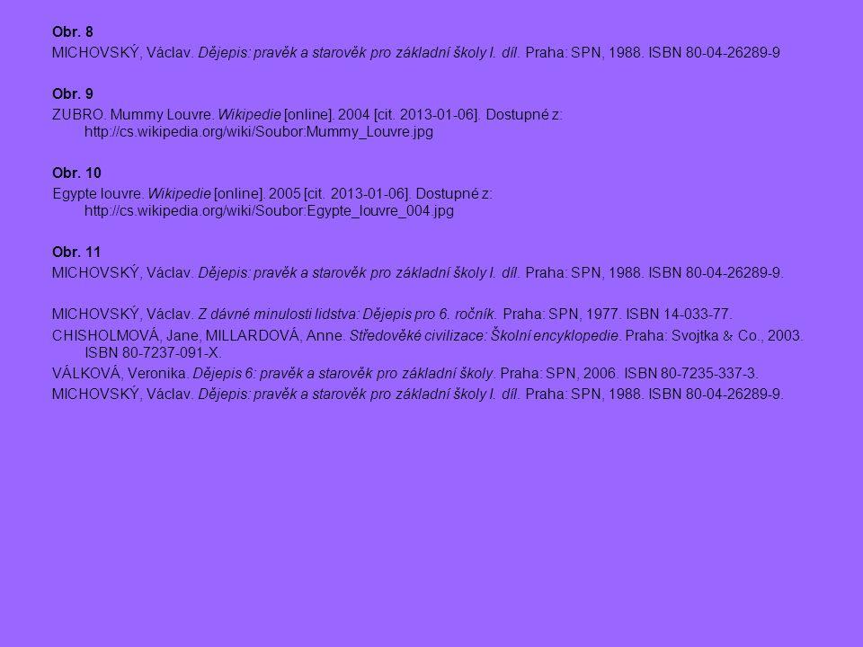 Obr. 8 MICHOVSKÝ, Václav. Dějepis: pravěk a starověk pro základní školy I. díl. Praha: SPN, 1988. ISBN 80-04-26289-9 Obr. 9 ZUBRO. Mummy Louvre. Wikip