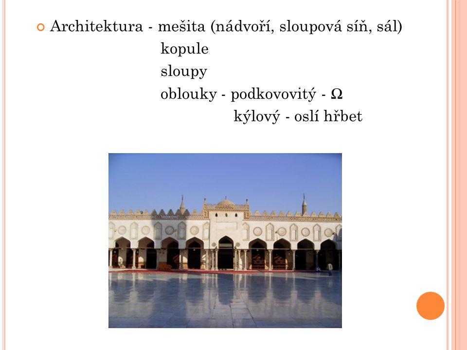 Architektura - mešita (nádvoří, sloupová síň, sál) kopule sloupy oblouky - podkovovitý - Ω kýlový - oslí hřbet