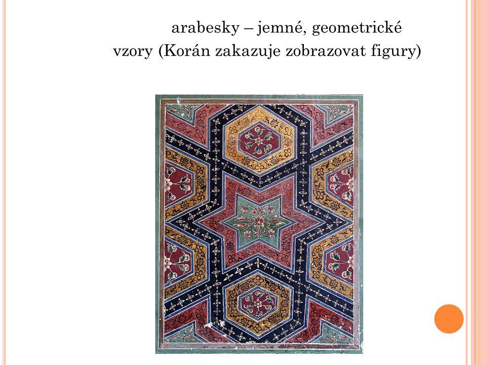 arabesky – jemné, geometrické vzory (Korán zakazuje zobrazovat figury)