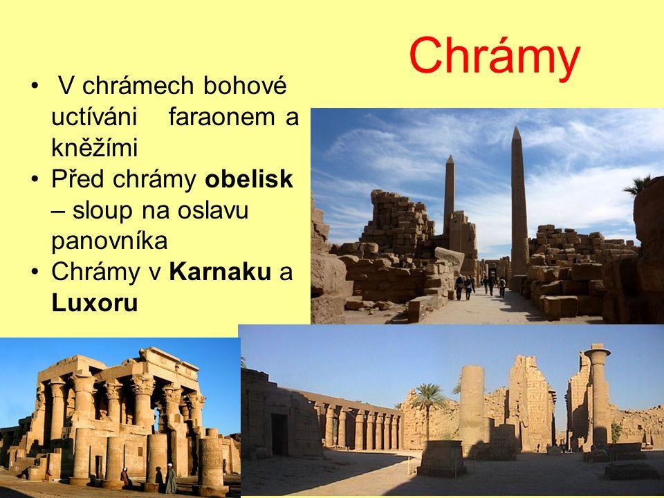 Chrámy V chrámech bohové uctíváni faraonem a kněžími Před chrámy obelisk – sloup na oslavu panovníka Chrámy v Karnaku a Luxoru