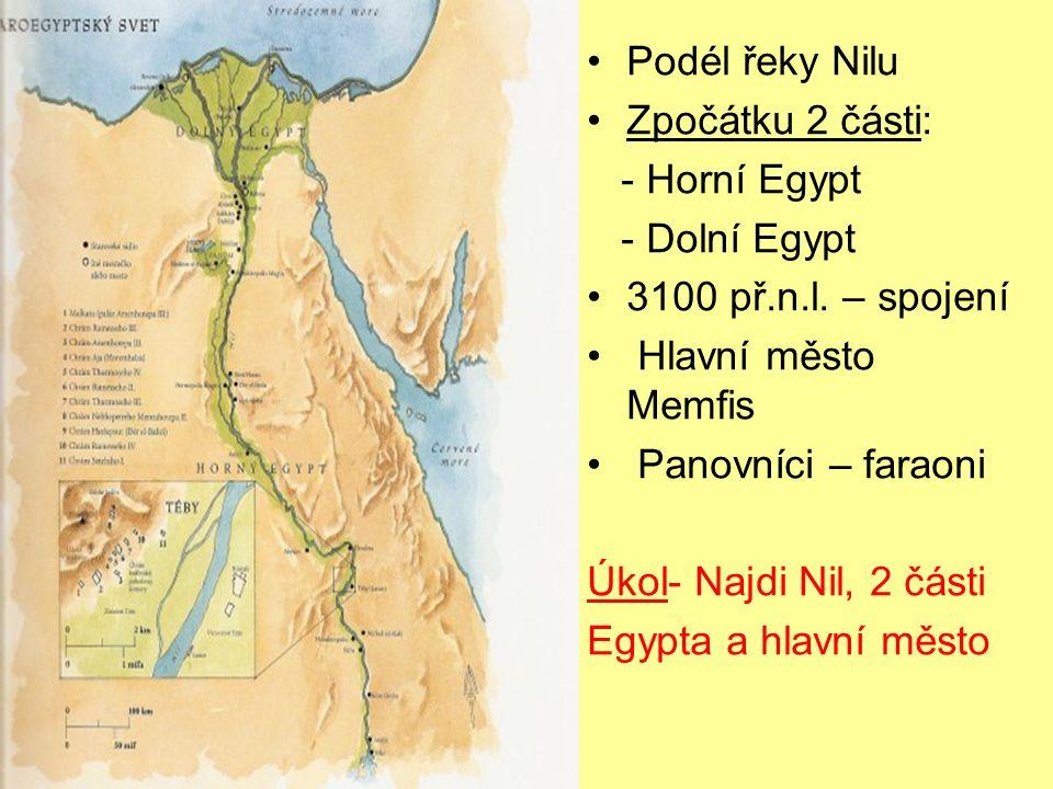 Podél řeky Nilu Zpočátku 2 části: - Horní Egypt - Dolní Egypt 3100 př.n.l.