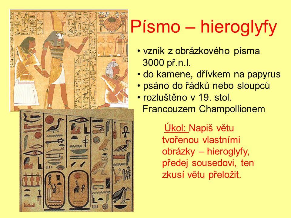 Písmo – hieroglyfy vznik z obrázkového písma 3000 př.n.l.
