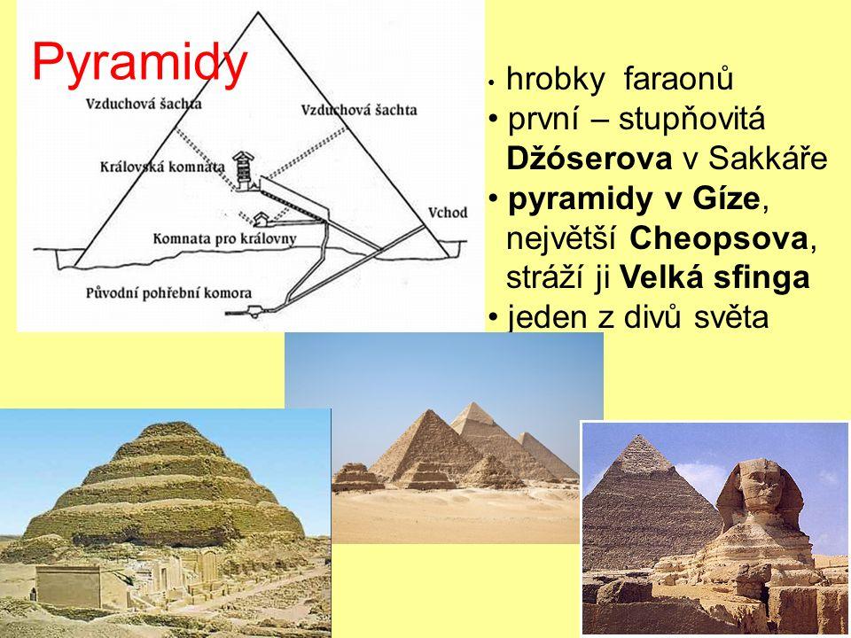 Pyramidy hrobky faraonů první – stupňovitá Džóserova v Sakkáře pyramidy v Gíze, největší Cheopsova, stráží ji Velká sfinga jeden z divů světa