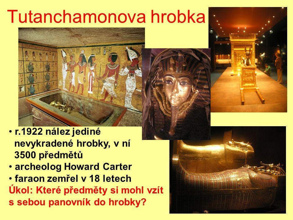 r.1922 nález jediné nevykradené hrobky, v ní 3500 předmětů archeolog Howard Carter faraon zemřel v 18 letech Úkol: Které předměty si mohl vzít s sebou panovník do hrobky