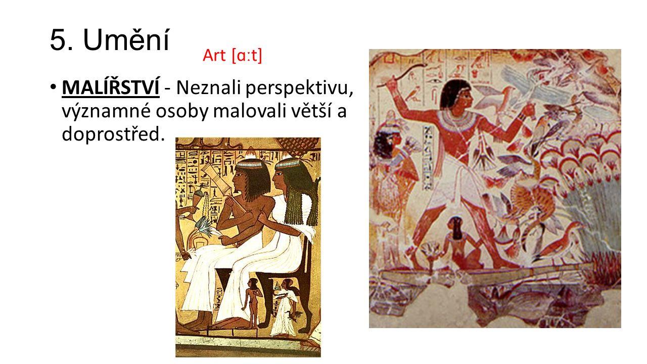 5. Umění MALÍŘSTVÍ - Neznali perspektivu, významné osoby malovali větší a doprostřed. Art [ɑːt]