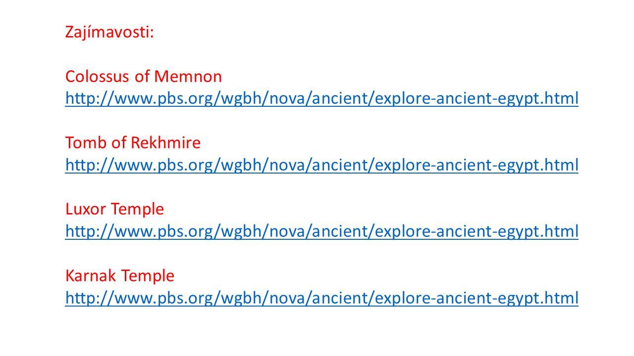 Zajímavosti: Colossus of Memnon http://www.pbs.org/wgbh/nova/ancient/explore-ancient-egypt.html Tomb of Rekhmire http://www.pbs.org/wgbh/nova/ancient/
