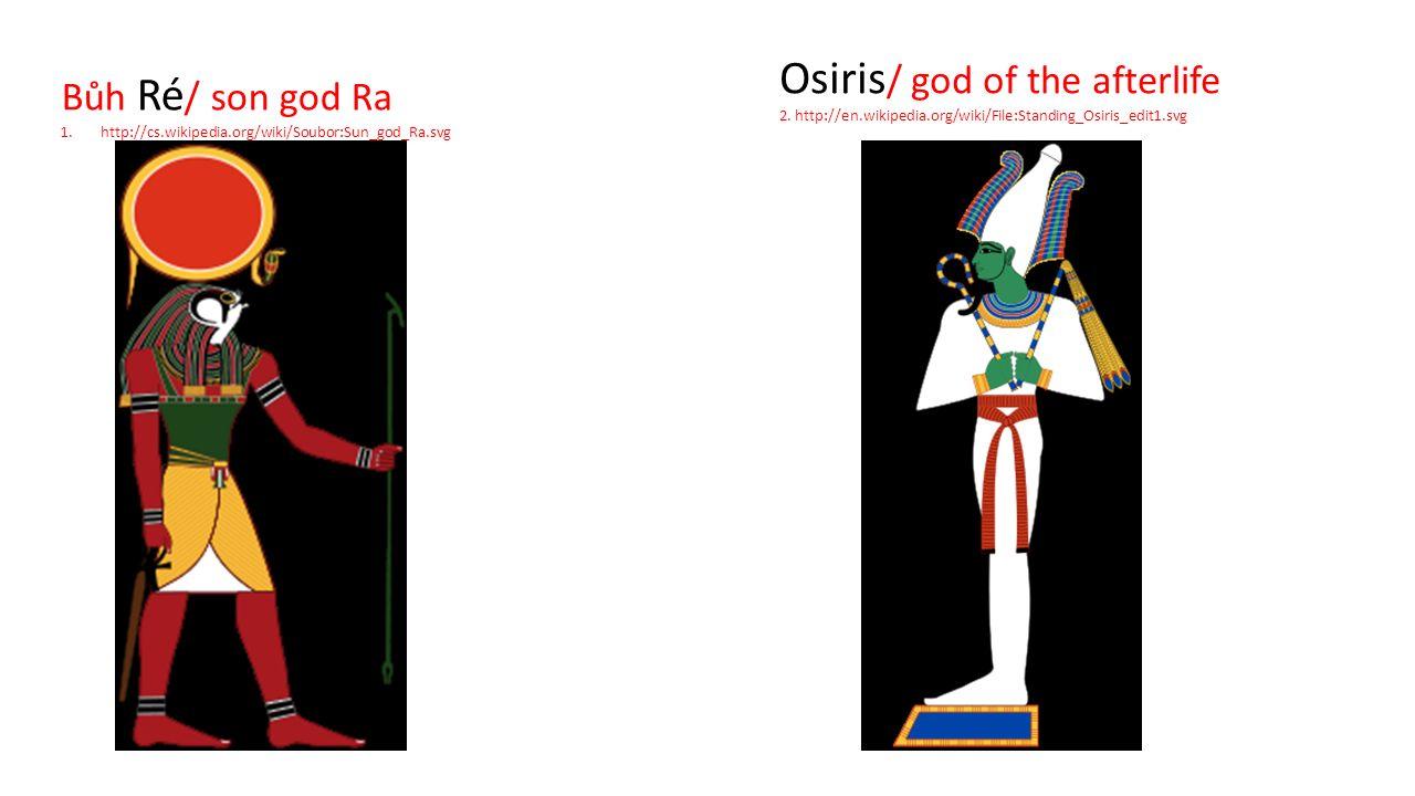 Bůh Ré / son god Ra 1.http://cs.wikipedia.org/wiki/Soubor:Sun_god_Ra.svg Osiris / god of the afterlife 2.