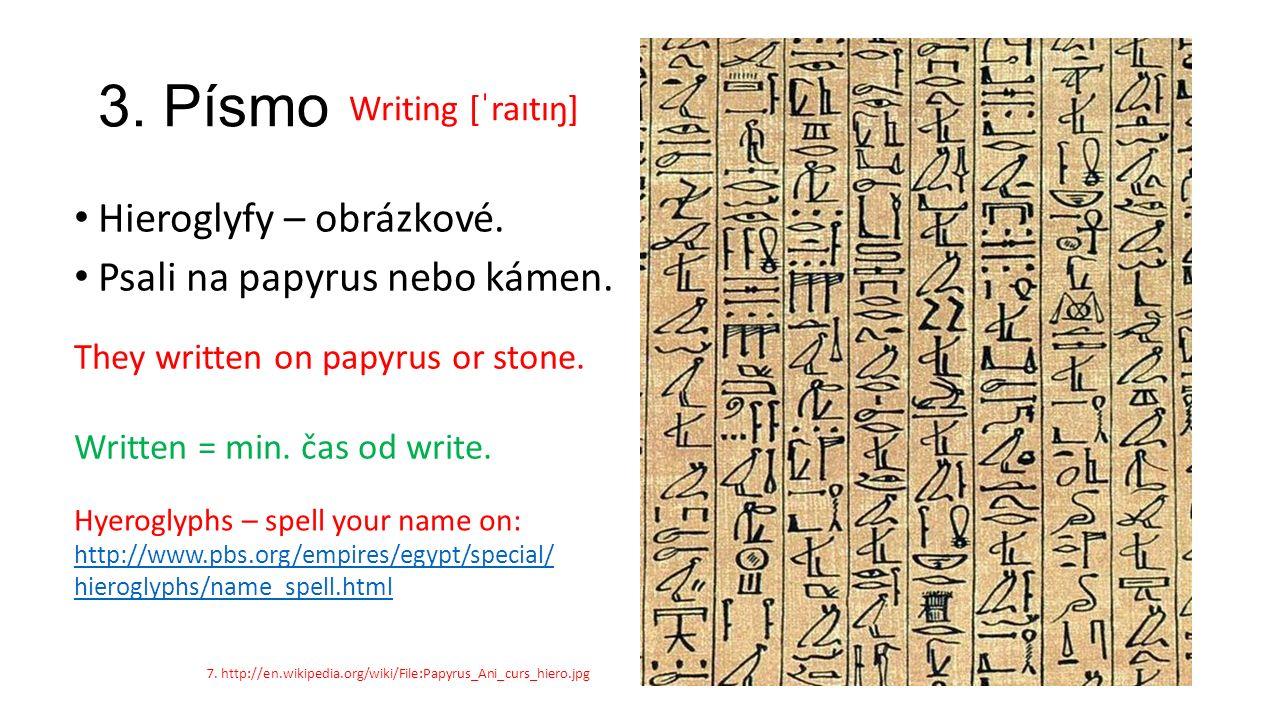 3. Písmo Hieroglyfy – obrázkové. Psali na papyrus nebo kámen. 7. http://en.wikipedia.org/wiki/File:Papyrus_Ani_curs_hiero.jpg Writing [ˈraɪtɪŋ] They w