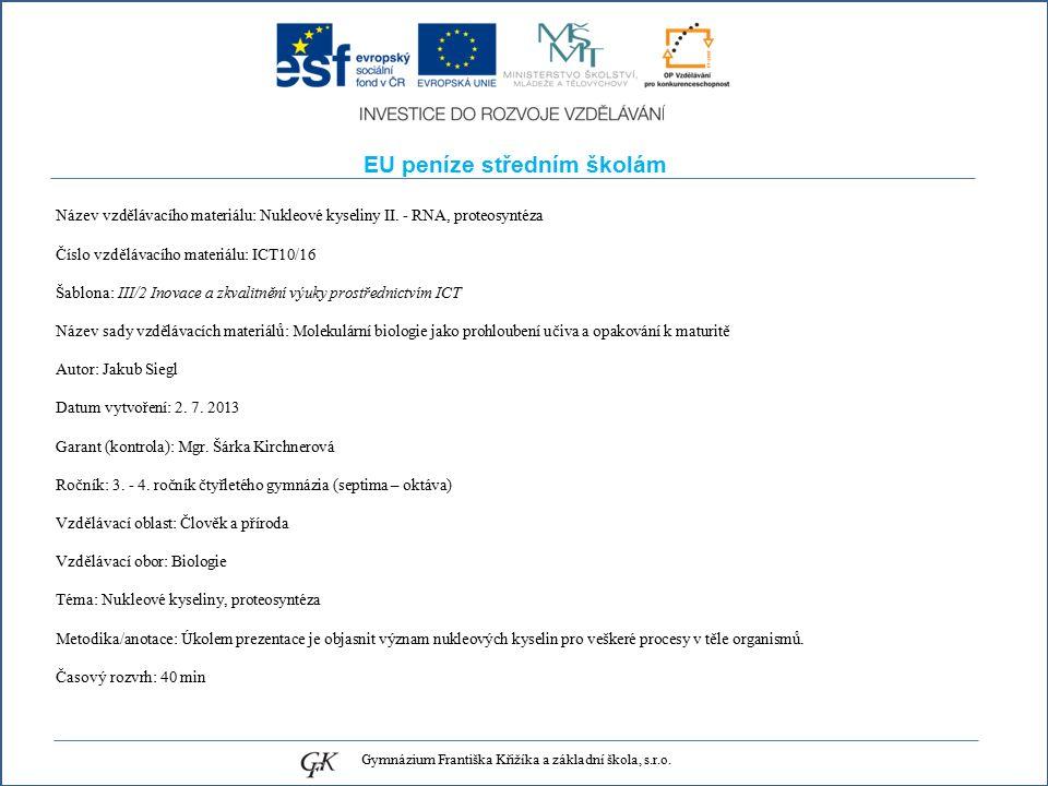 EU peníze středním školám Název vzdělávacího materiálu: Nukleové kyseliny II. - RNA, proteosyntéza Číslo vzdělávacího materiálu: ICT10/16 Šablona: III