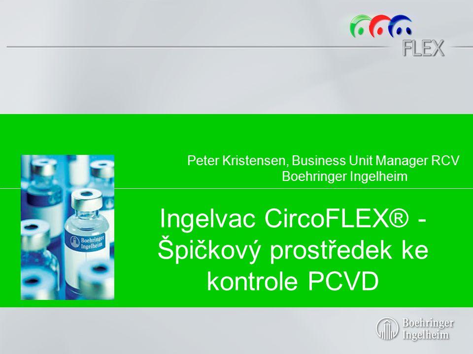 Ingelvac CircoFLEX® - Špičkový prostředek ke kontrole PCVD Peter Kristensen, Business Unit Manager RCV Boehringer Ingelheim