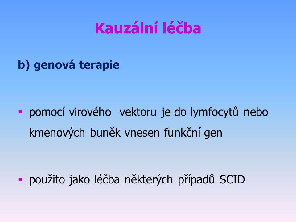 Kauzální léčba b) genová terapie  pomocí virového vektoru je do lymfocytů nebo kmenových buněk vnesen funkční gen  použito jako léčba některých případů SCID