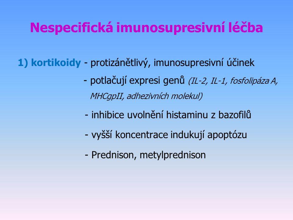Nespecifická imunosupresivní léčba 1) kortikoidy - protizánětlivý, imunosupresivní účinek - potlačují expresi genů (IL-2, IL-1, fosfolipáza A, MHCgpII, adhezivních molekul) - inhibice uvolnění histaminu z bazofilů - vyšší koncentrace indukují apoptózu - Prednison, metylprednison